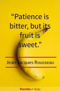 By Jean-Jacques Rousseau As a parent patience is an important trait to have.