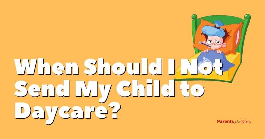 when to not send your kid to childcare