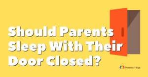 Should Parents Sleep With Their Bedroom Door Closed?