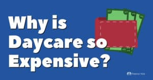 Why is Daycare so Expensive?